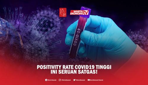 Positivity Rate Covid19 Tinggi, Ini Seruan Satgas!