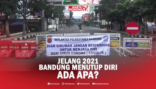Jelang 2021, Bandung Menutup Diri. Ada Apa?