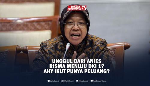 Unggul Dari Anies, Risma Menuju DKI 1? AHY Ikut Punya Peluang?