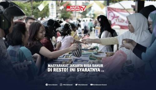Masyarakat Jakarta Bisa Sahur di Resto! Ini Syaratnya ...