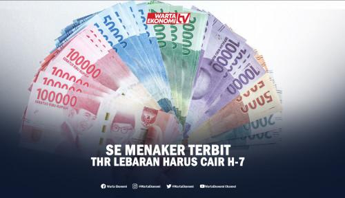 SE Menaker Terbit, THR Lebaran Harus Cair H-7