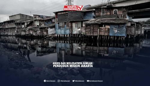 Anies dan Melesatnya Jumlah Penduduk Miskin Jakarta