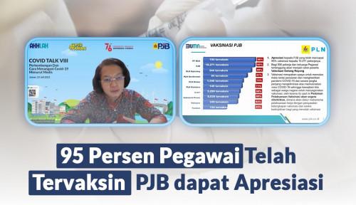 Klaim 95 Persen Karyawan Telah Diencus Vaksin Covid-19, Begini Pesan Bos PJB...