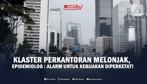 Klaster Perkantoran Melonjak, Epidemiolog : Alarm Untuk Kebijakan Diperketat!