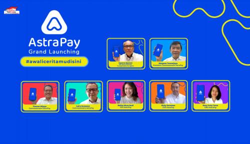 Kebutuhan Transaksi Digital Tinggi, Astra Luncurkan Aplikasi AstraPay